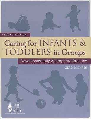 Caring for Infants & Toddlers in Groups By Lally, Ronald